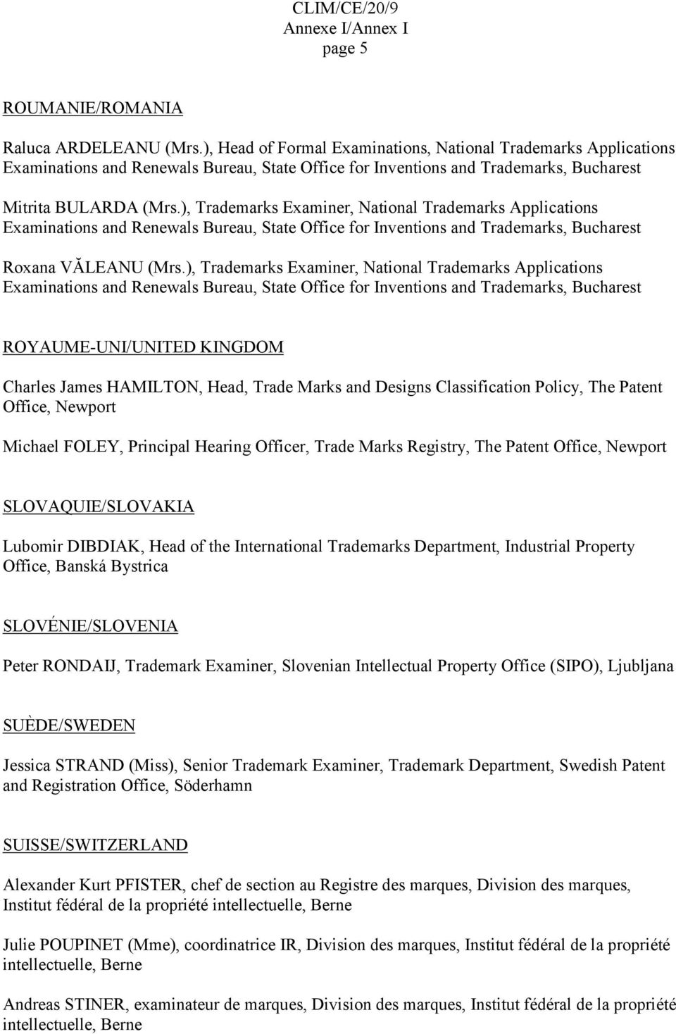 ), Trademarks Examiner, National Trademarks Applications Examinations and Renewals Bureau, State Office for Inventions and Trademarks, Bucharest Roxana VĂLEANU (Mrs.