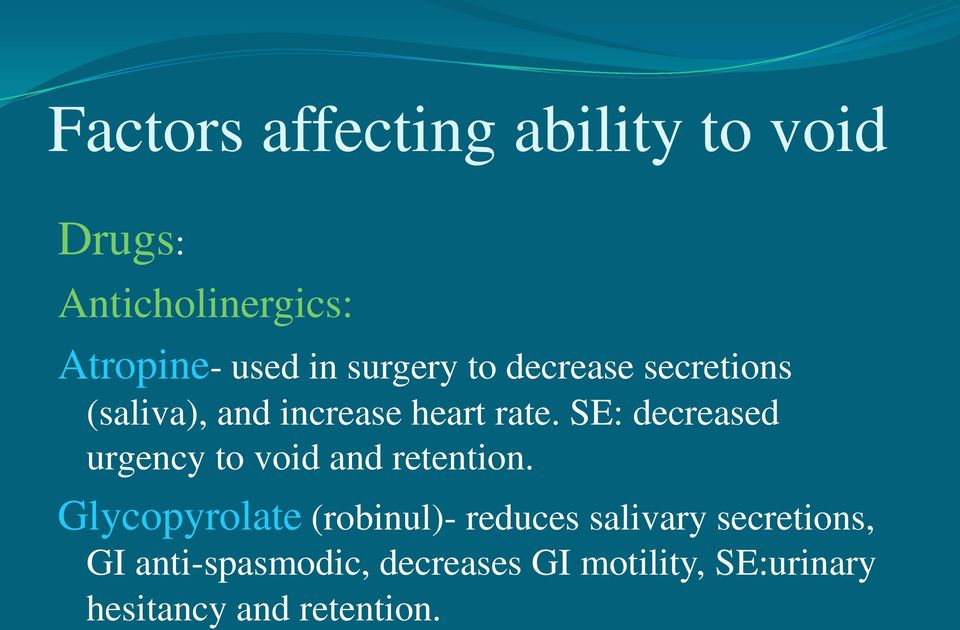 SE: decreased urgency to void and retention.