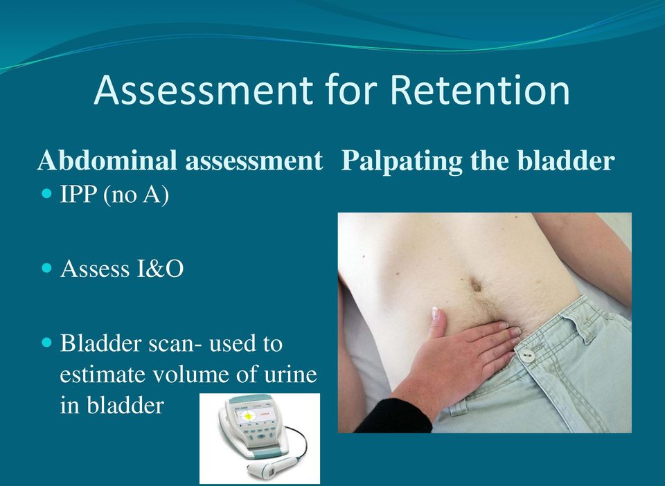 (no A) Assess I&O Bladder scan- used