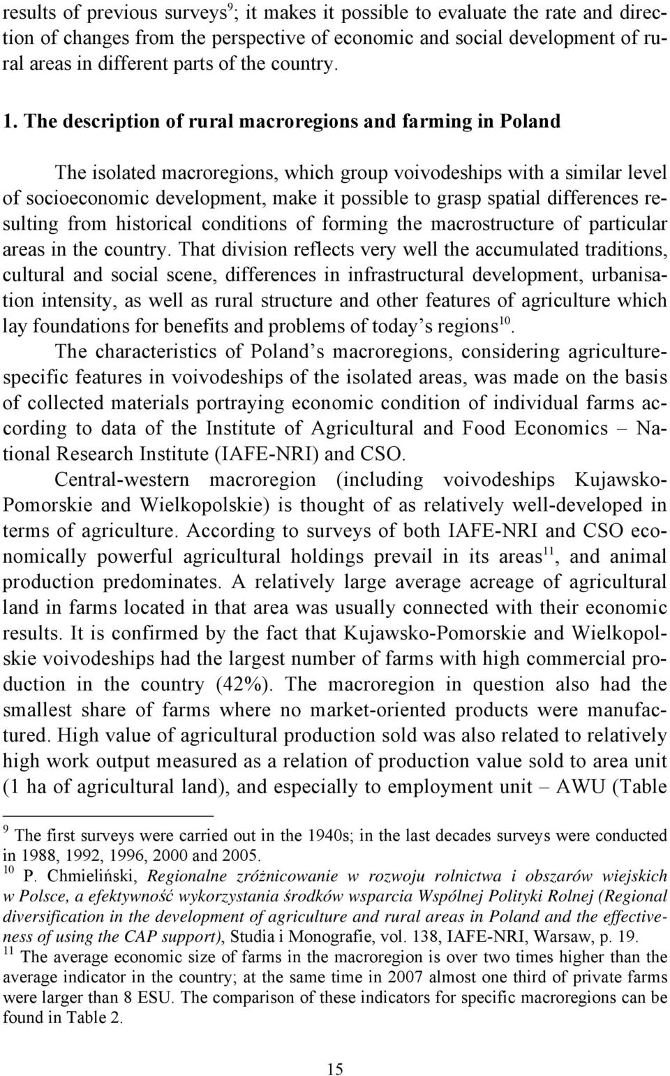 The description of rural macroregions and farming in Poland The isolated macroregions, which group voivodeships with a similar level of socioeconomic development, make it possible to grasp spatial
