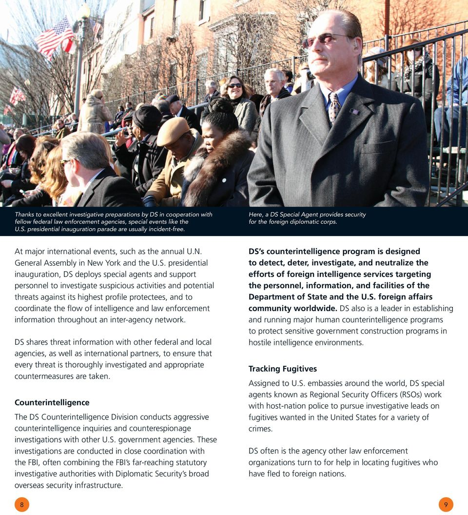 Special Agent provides security for the foreign diplomatic corps. At major international events, such as the annual U.N. General Assembly in New York and the U.S. presidential inauguration, DS
