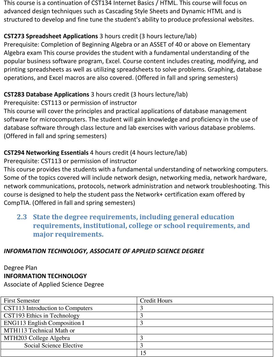 CST273 Spreadsheet Applications 3 hours credit (3 hours lecture/lab) Prerequisite: Completion of Beginning Algebra or an ASSET of 40 or above on Elementary Algebra exam This course provides the