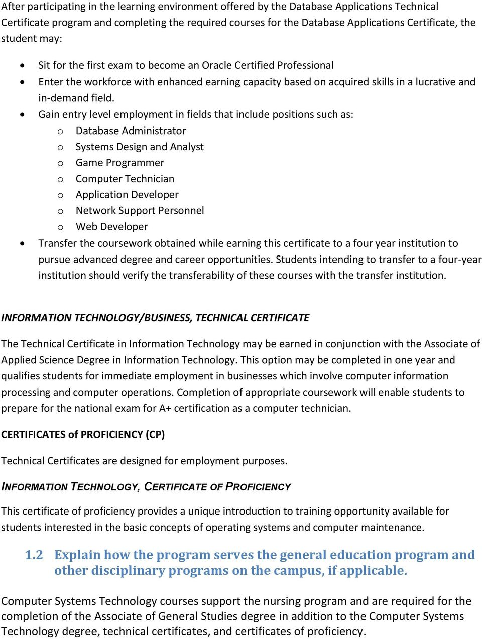 Gain entry level employment in fields that include positions such as: o Database Administrator o Systems Design and Analyst o Game Programmer o Computer Technician o Application Developer o Network