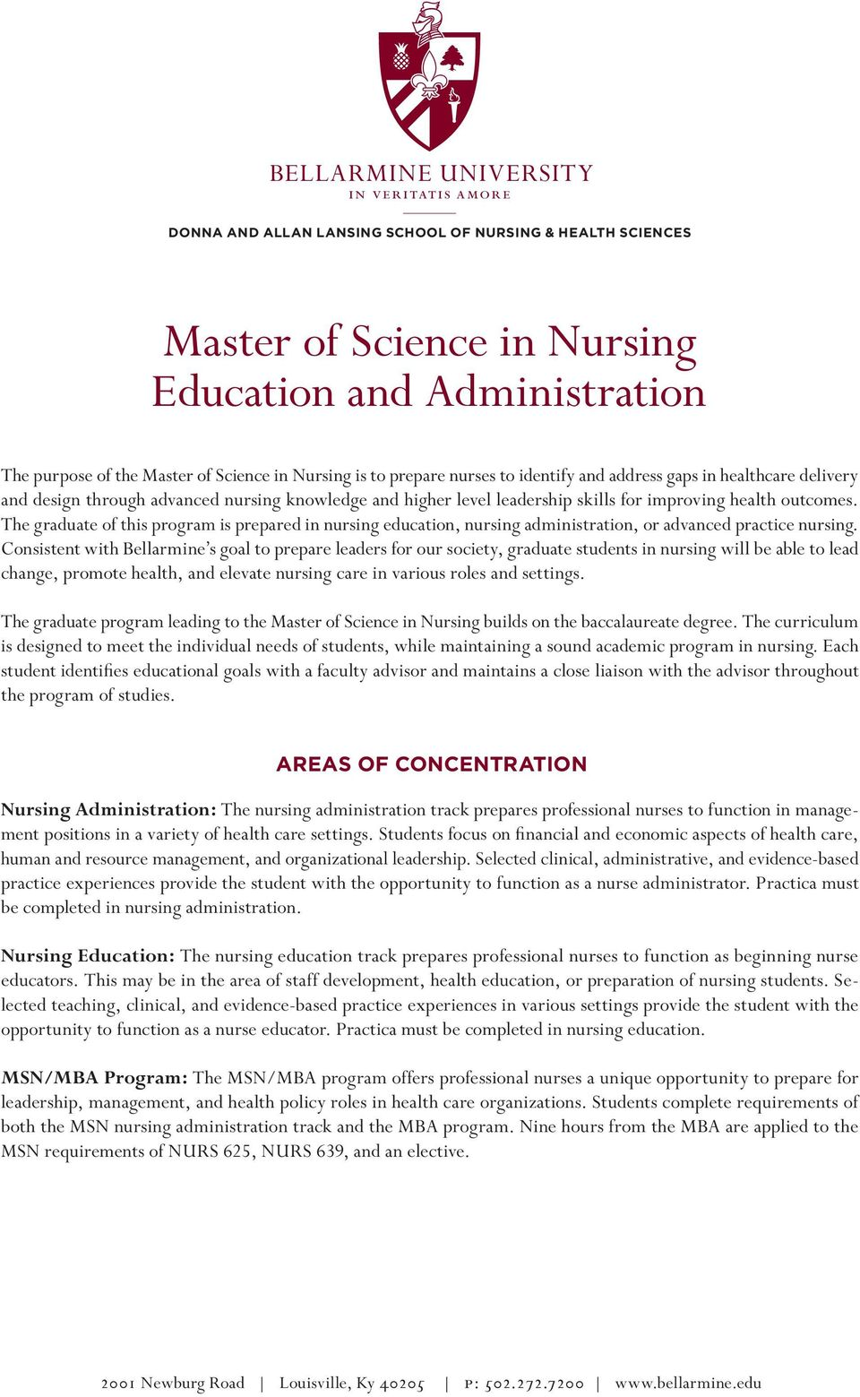 The graduate of this program is prepared in nursing education, nursing administration, or advanced practice nursing.