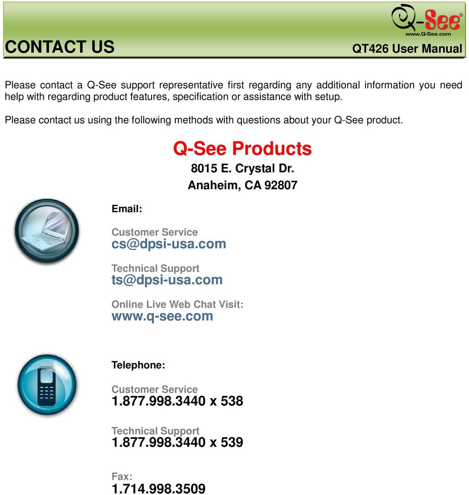 Email: Customer Service cs@dpsi-usa.com Technical Support ts@dpsi-usa.com Q-See Products 8015 E. Crystal Dr.