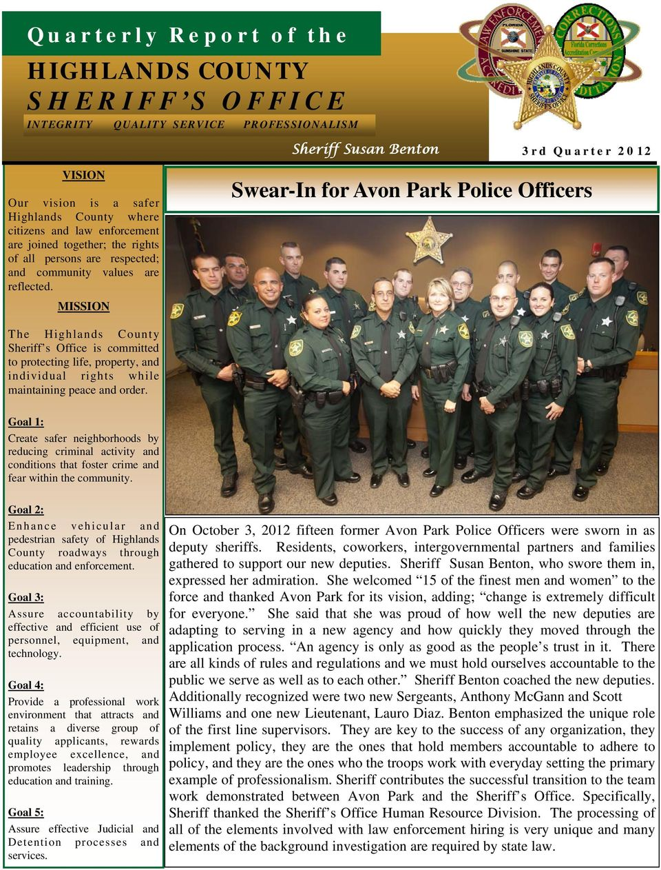 MISSION Swear-In for Avon Park Police Officers The Highlands County Sheriff s Office is committed to protecting life, property, and individual rights while maintaining peace and order.