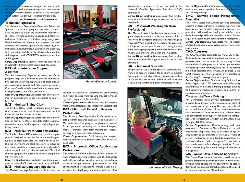 Automotive Transmission/Transaxle Technician Specialist The Automotive Transmission/Transaxle Technician Specialist certifi cate program provides students with the skills to enter the automotive