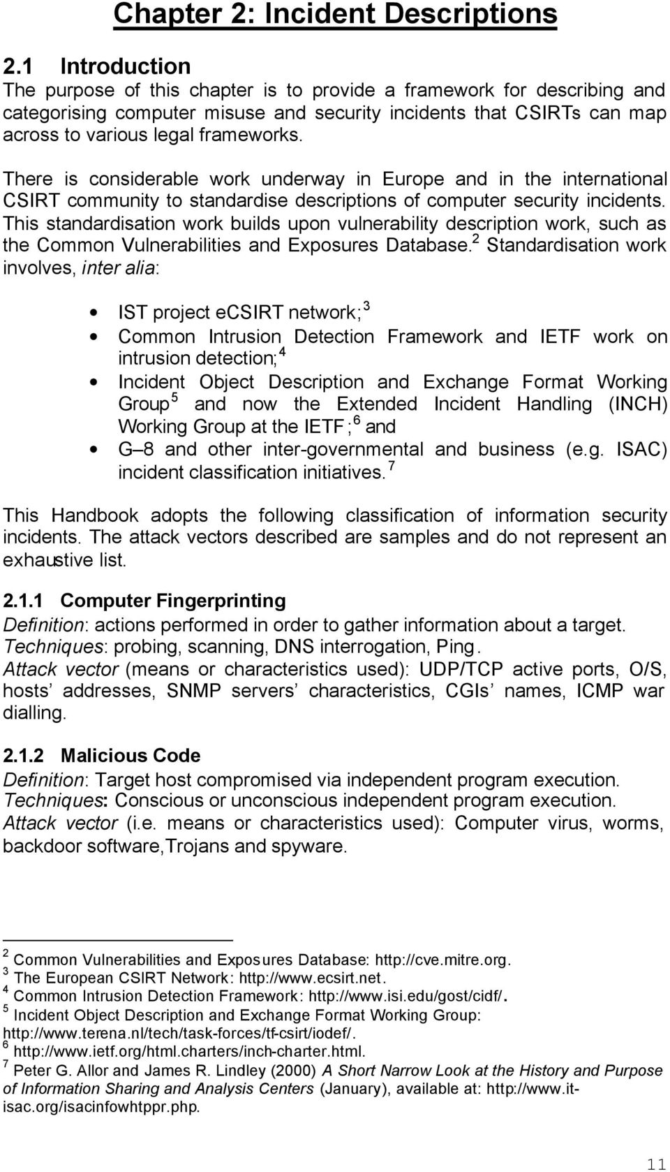 There is considerable work underway in Europe and in the international CSIRT community to standardise descriptions of computer security incidents.