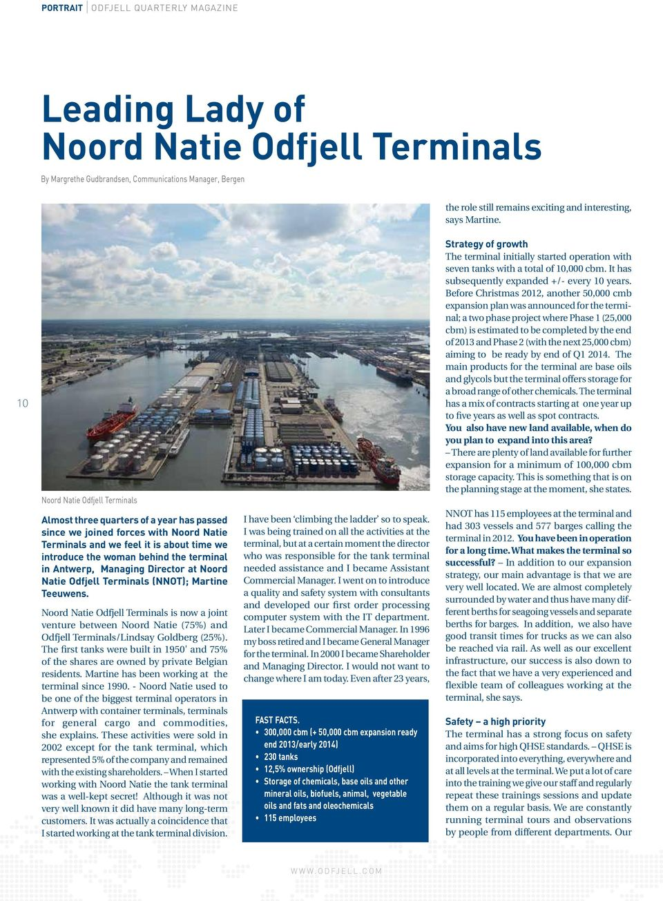 10 Noord Natie Odfjell Terminals Almost three quarters of a year has passed since we joined forces with Noord Natie Terminals and we feel it is about time we introduce the woman behind the terminal
