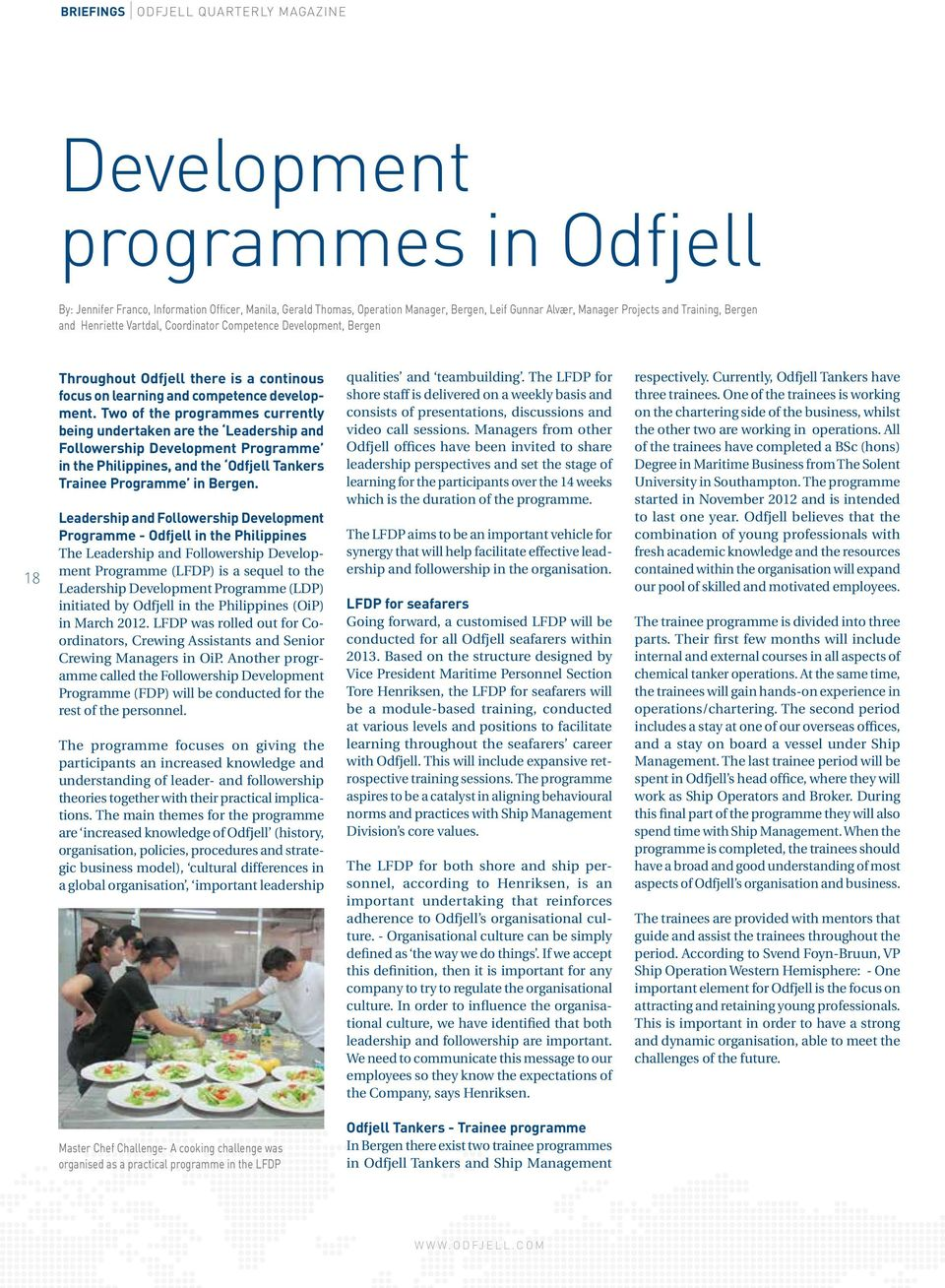 Two of the programmes currently being undertaken are the Leadership and Followership Development Programme in the Philippines, and the Odfjell Tankers Trainee Programme in Bergen.