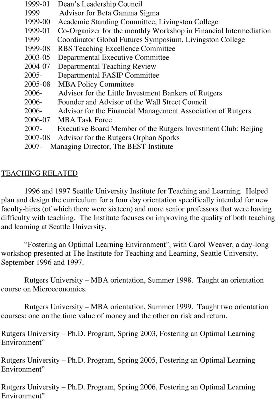Departmental FASIP Committee 2005-08 MBA Policy Committee 2006- Advisor for the Little Investment Bankers of Rutgers 2006- Founder and Advisor of the Wall Street Council 2006- Advisor for the