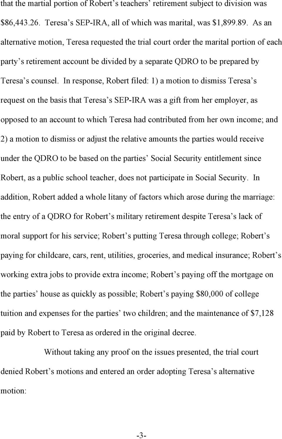 In response, Robert filed: 1) a motion to dismiss Teresa s request on the basis that Teresa s SEP-IRA was a gift from her employer, as opposed to an account to which Teresa had contributed from her