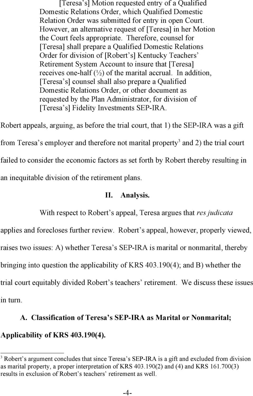 Therefore, counsel for [Teresa] shall prepare a Qualified Domestic Relations Order for division of [Robert s] Kentucky Teachers Retirement System Account to insure that [Teresa] receives one-half (½)