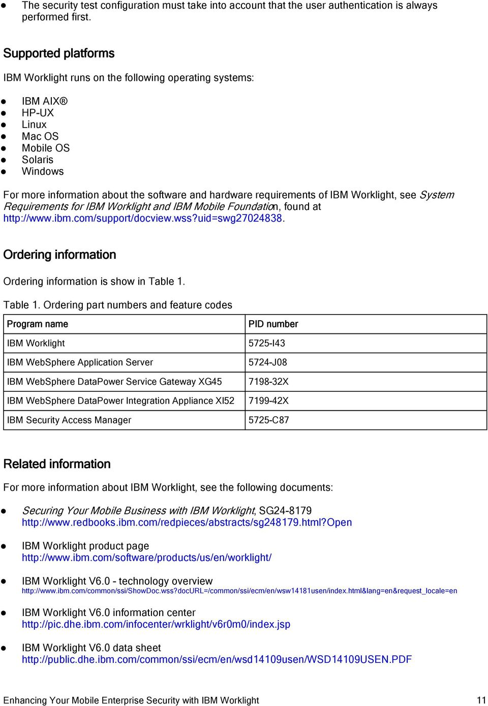 IBM Worklight, see System Requirements for IBM Worklight and IBM Mobile Foundation, found at http://www.ibm.com/support/docview.wss?uid=swg27024838.