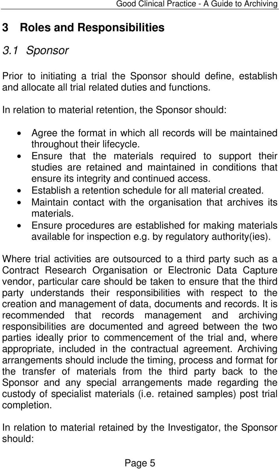In relation to material retention, the Sponsor should: Agree the format in which all records will be maintained throughout their lifecycle.