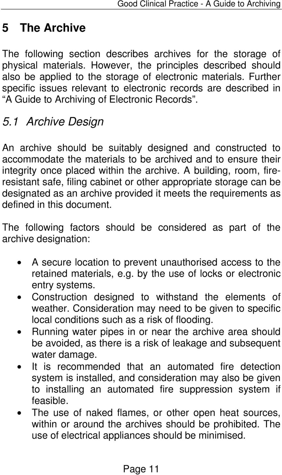 Further specific issues relevant to electronic records are described in A Guide to Archiving of Electronic Records. 5.