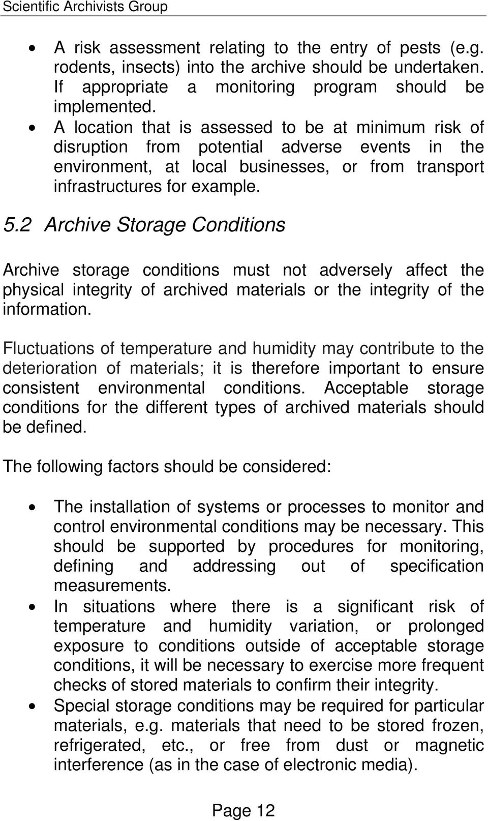 2 Archive Storage Conditions Archive storage conditions must not adversely affect the physical integrity of archived materials or the integrity of the information.