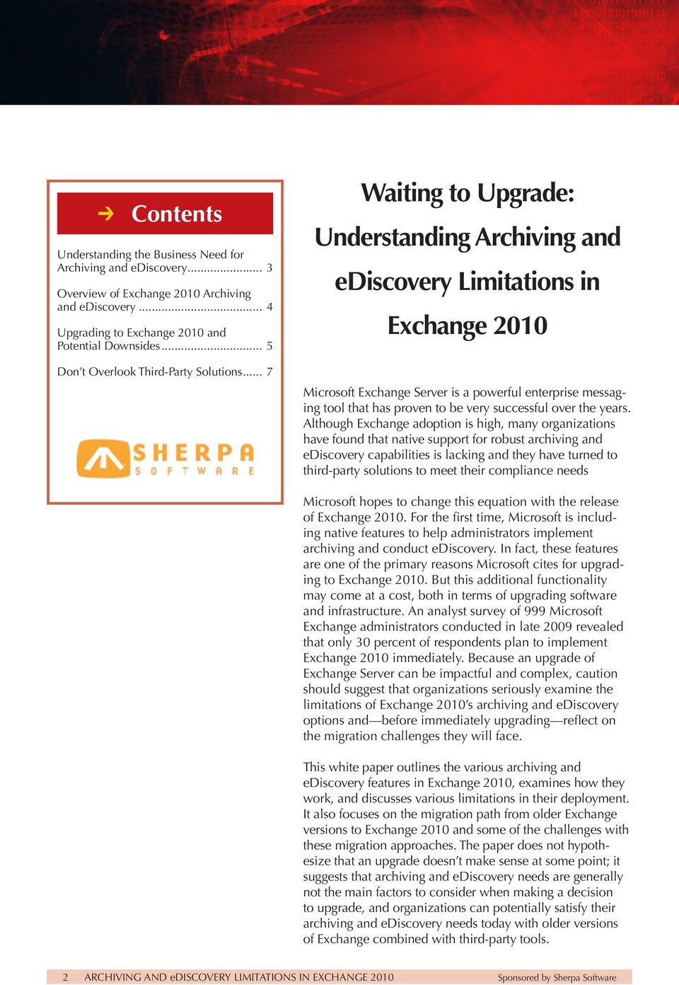 .. 7 Waiting to Upgrade: Understanding Archiving and ediscovery Limitations in Exchange 2010 Microsoft Exchange Server is a powerful enterprise messaging tool that has proven to be very successful