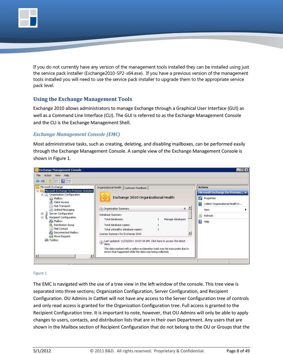 Using the Exchange Management Tools Exchange 2010 allows administrators to manage Exchange through a Graphical User Interface (GUI) as well as a Command Line Interface (CLI).