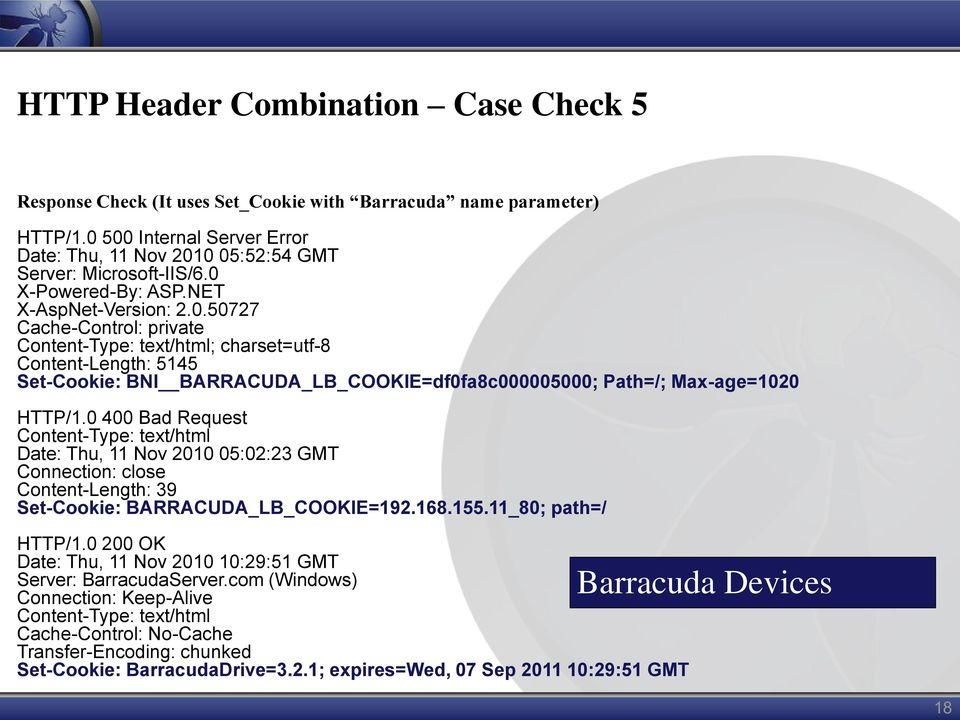 0 400 Bad Request Content-Type: text/html Date: Thu, 11 Nov 2010 05:02:23 GMT Connection: close Content-Length: 39 Set-Cookie: BARRACUDA_LB_COOKIE=192.168.155.11_80; path=/ HTTP/1.