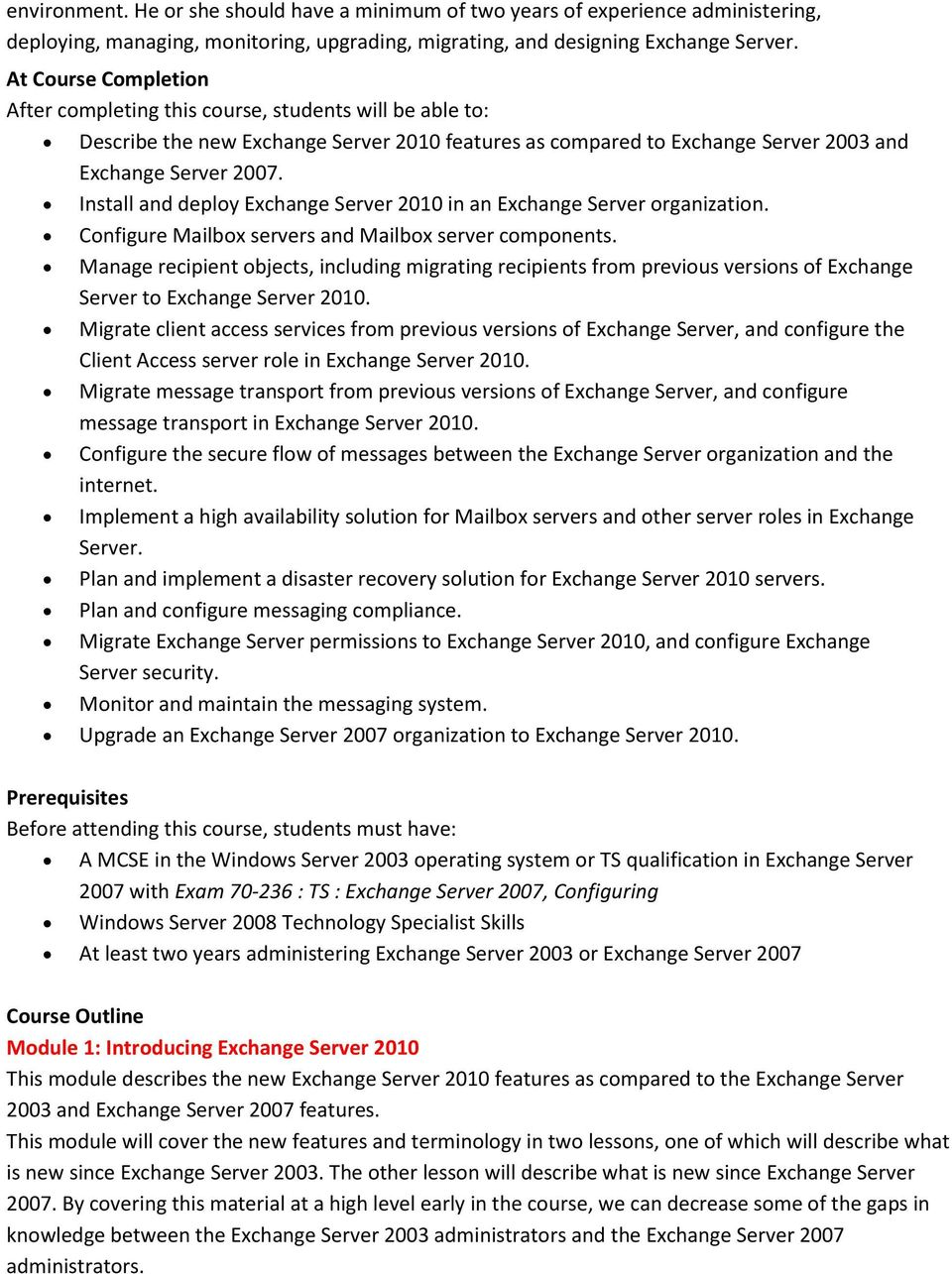 Install and deploy Exchange Server 2010 in an Exchange Server organization. Configure Mailbox servers and Mailbox server components.
