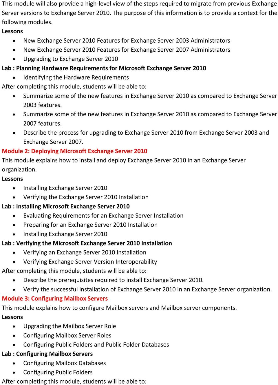 New Exchange Server 2010 Features for Exchange Server 2003 Administrators New Exchange Server 2010 Features for Exchange Server 2007 Administrators Upgrading to Exchange Server 2010 Lab : Planning