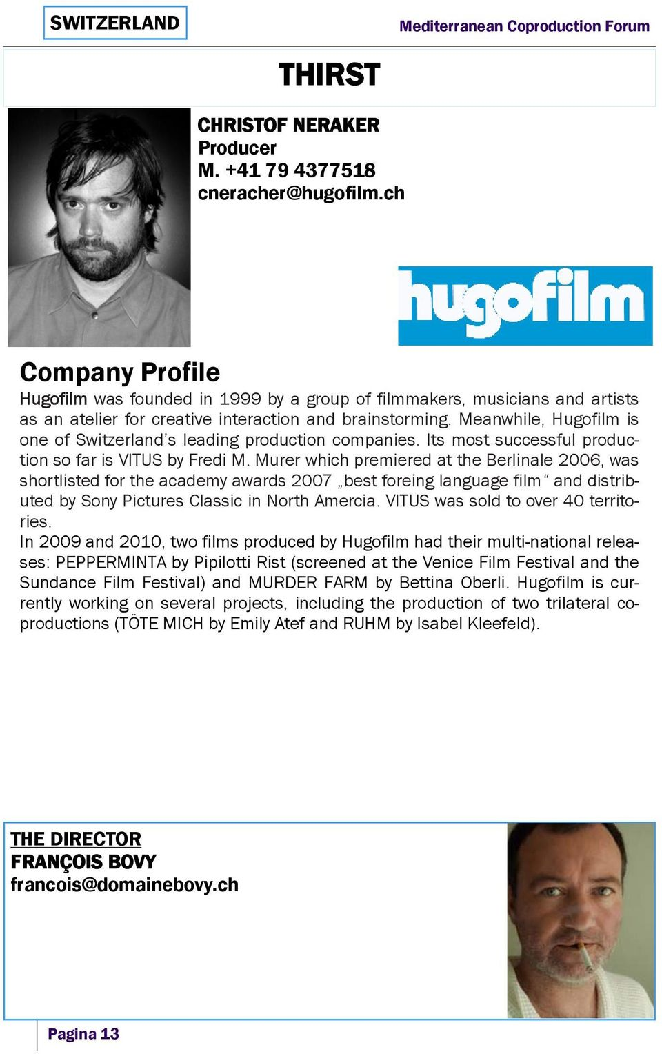 Meanwhile, Hugofilm is one of Switzerland s leading production companies. Its most successful production so far is VITUS by Fredi M.
