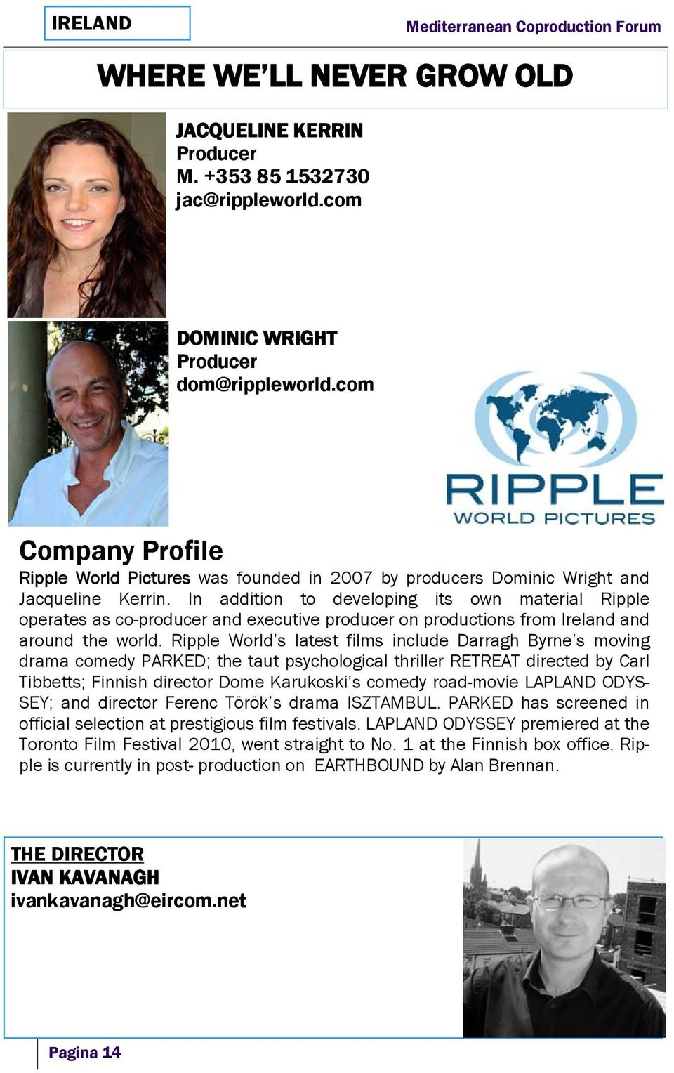 In addition to developing its own material Ripple operates as co-producer and executive producer on productions from Ireland and around the world.