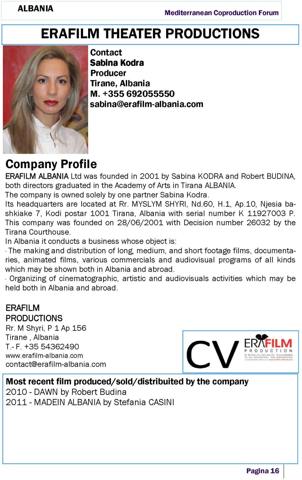 The company is owned solely by one partner Sabina Kodra. Its headquarters are located at Rr. MYSLYM SHYRI, Nd.60, H.1, Ap.