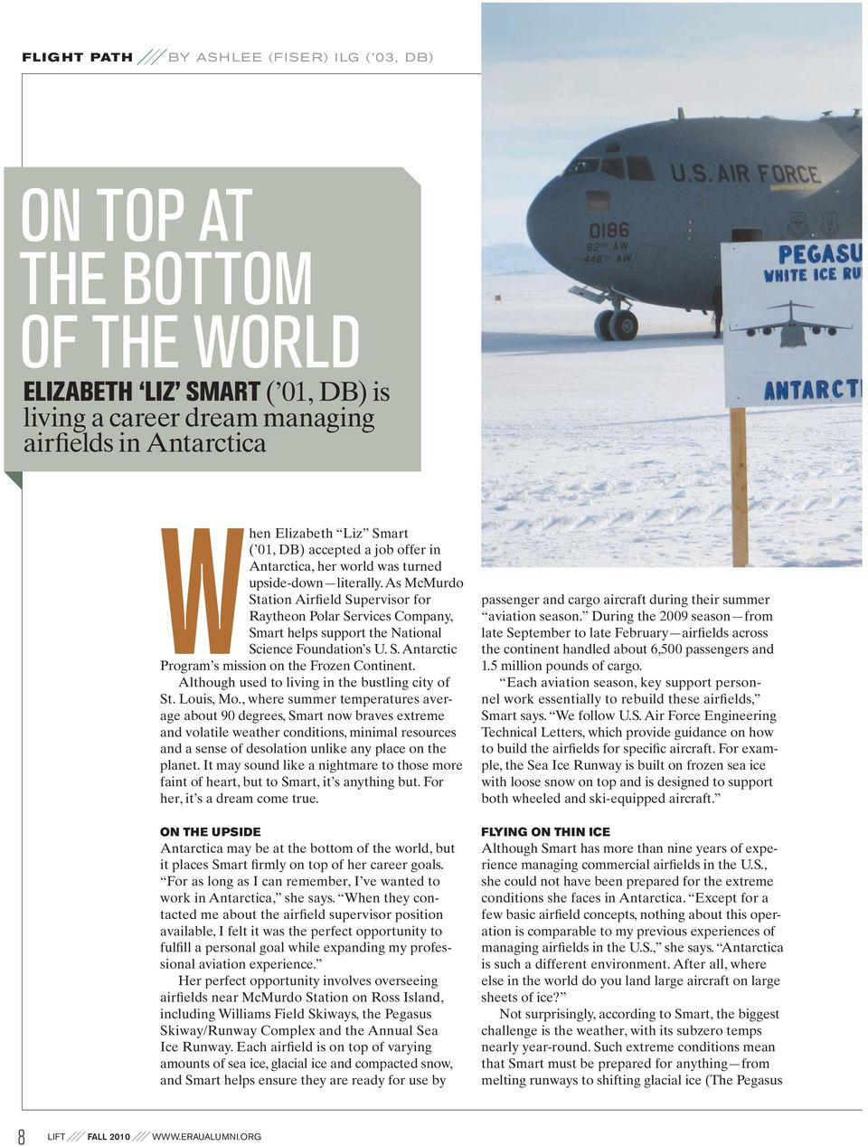 As McMurdo Station Airfield Supervisor for Raytheon Polar Services Company, Smart helps support the National Science Foundation s U. S. Antarctic Program s mission on the Frozen Continent.