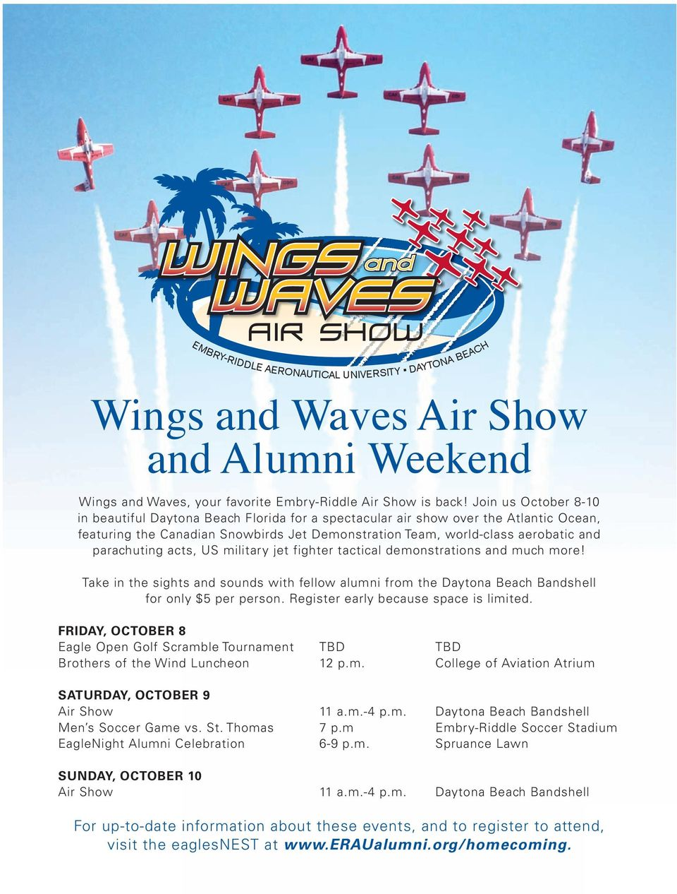 Join us October 8-10 in beautiful Daytona Beach Florida for a spectacular air show over the Atlantic Ocean, featuring the Canadian Snowbirds Jet Demonstration Team, world-class aerobatic and