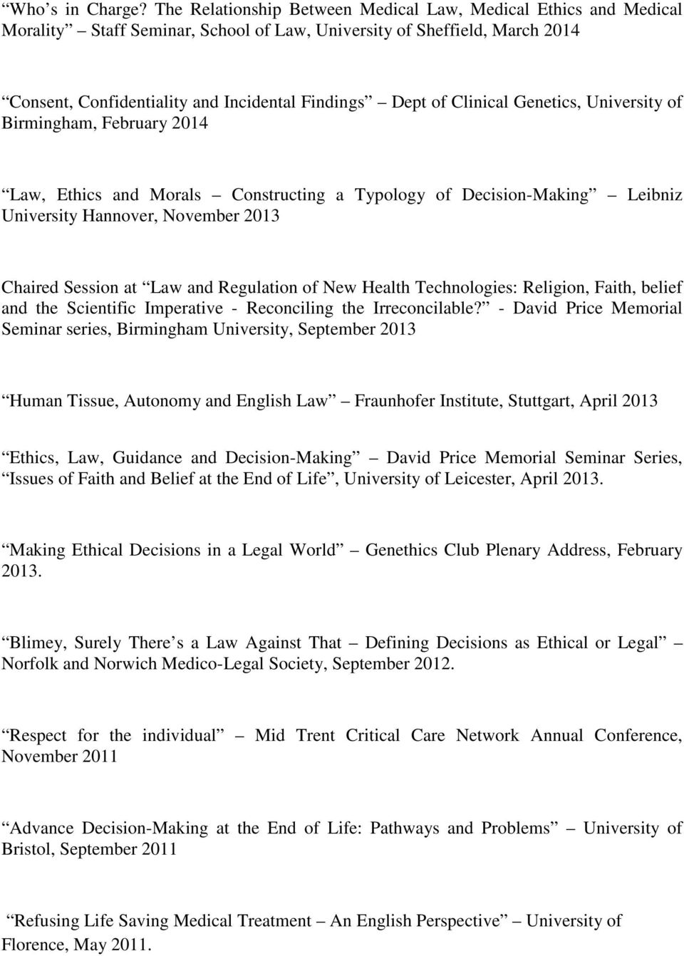 Clinical Genetics, University of Birmingham, February 2014 Law, Ethics and Morals Constructing a Typology of Decision-Making Leibniz University Hannover, November 2013 Chaired Session at Law and
