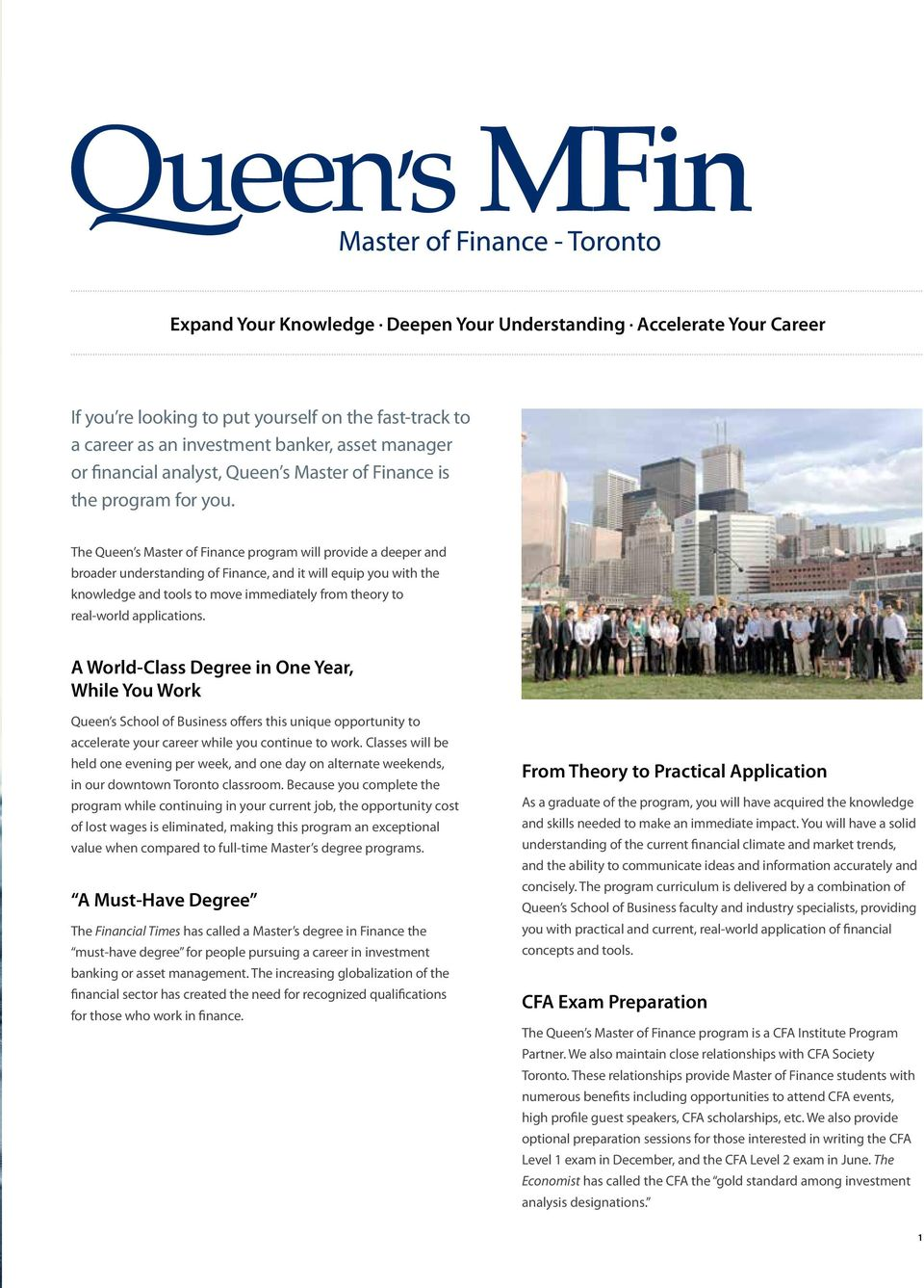 The Queen s Master of Finance program will provide a deeper and broader understanding of Finance, and it will equip you with the knowledge and tools to move immediately from theory to real-world
