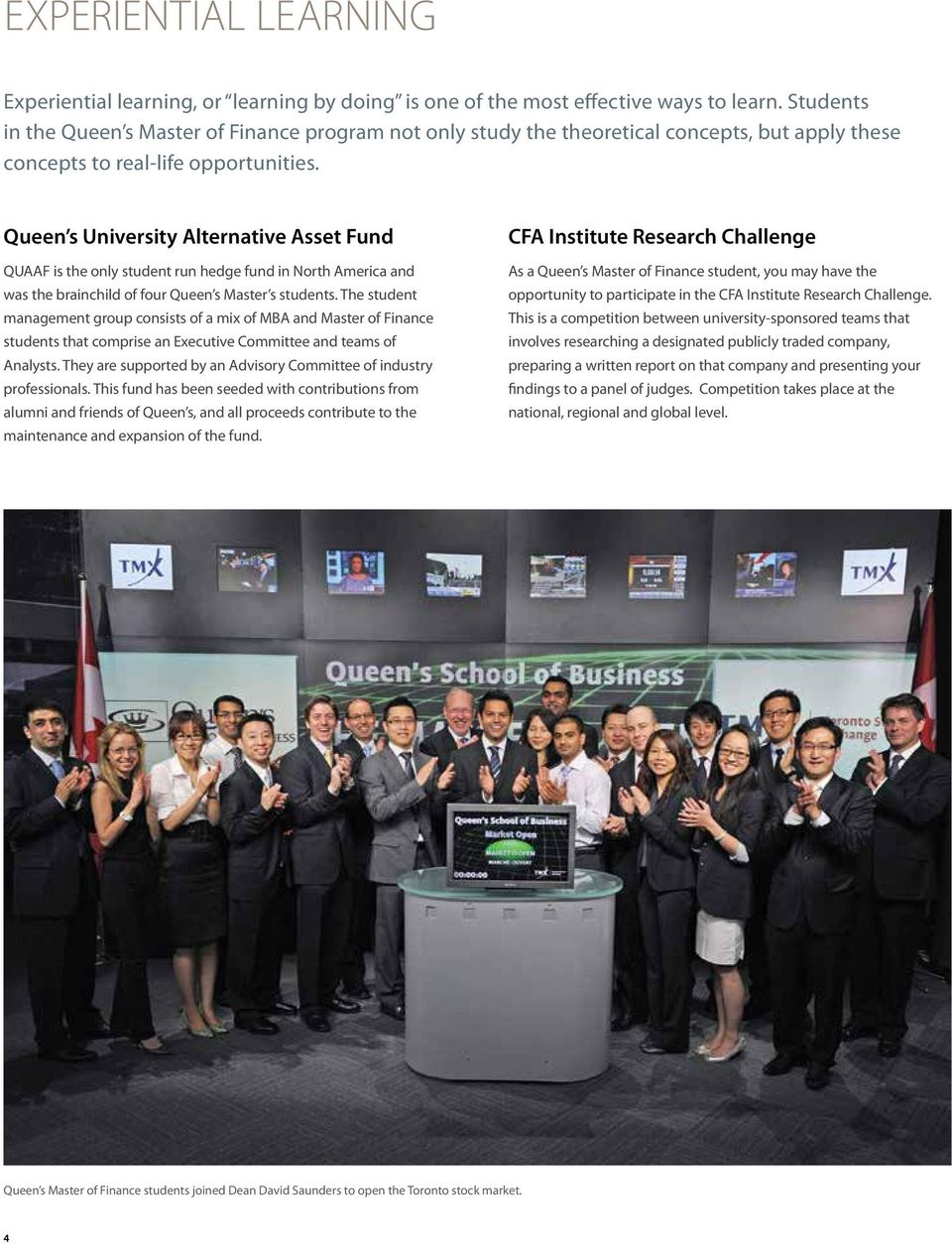 Queen s University Alternative Asset Fund QUAAF is the only student run hedge fund in North America and was the brainchild of four Queen s Master s students.