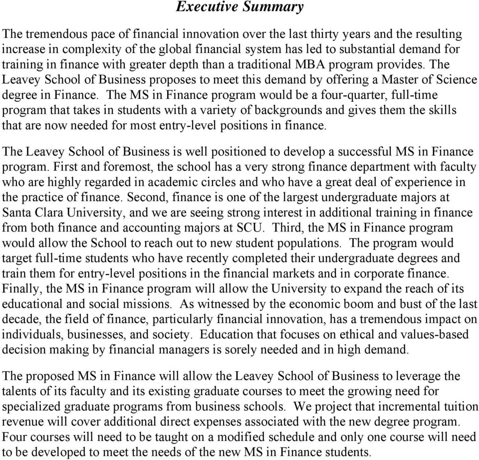 The MS in Finance program would be a four-quarter, full-time program that takes in students with a variety of backgrounds and gives them the skills that are now needed for most entry-level positions