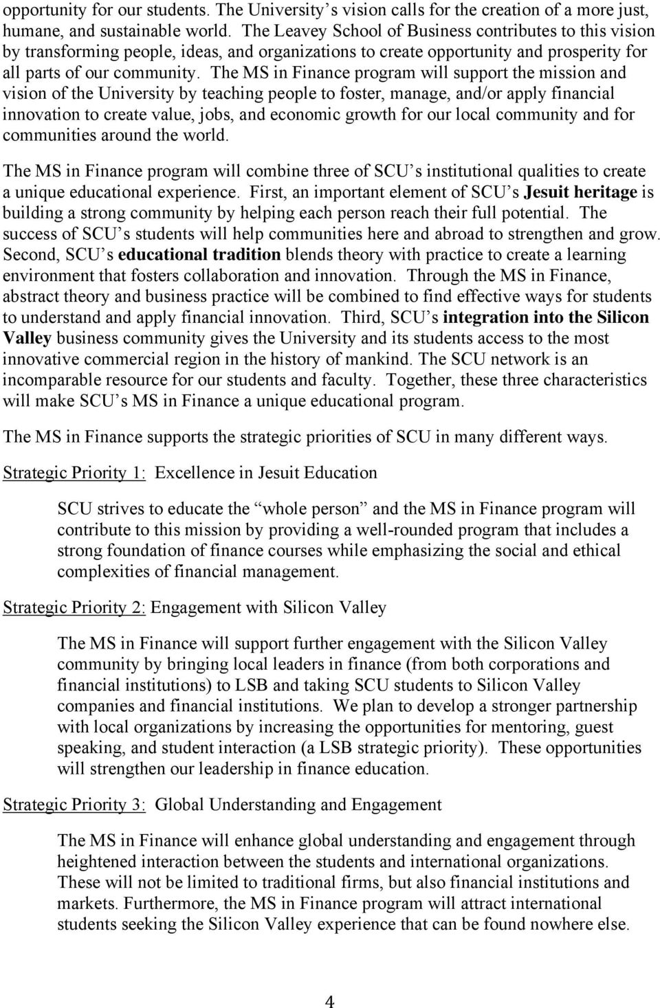 The MS in Finance program will support the mission and vision of the University by teaching people to foster, manage, and/or apply financial innovation to create value, jobs, and economic growth for