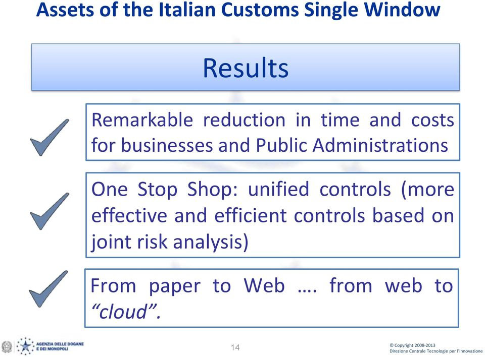 Administrations One Stop Shop: unified controls (more effective and