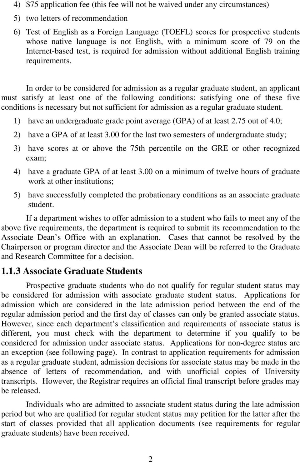 In order to be considered for admission as a regular graduate student, an applicant must satisfy at least one of the following conditions: satisfying one of these five conditions is necessary but not
