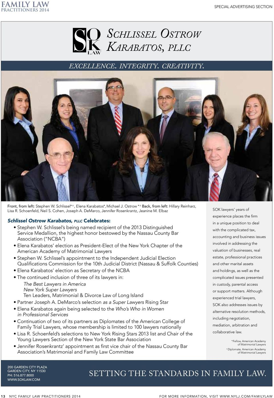 Schlissel s being named recipient of the 2013 Distinguished Service Medallion, the highest honor bestowed by the nassau county Bar association ( ncba ) Elena Karabatos election as President-Elect of