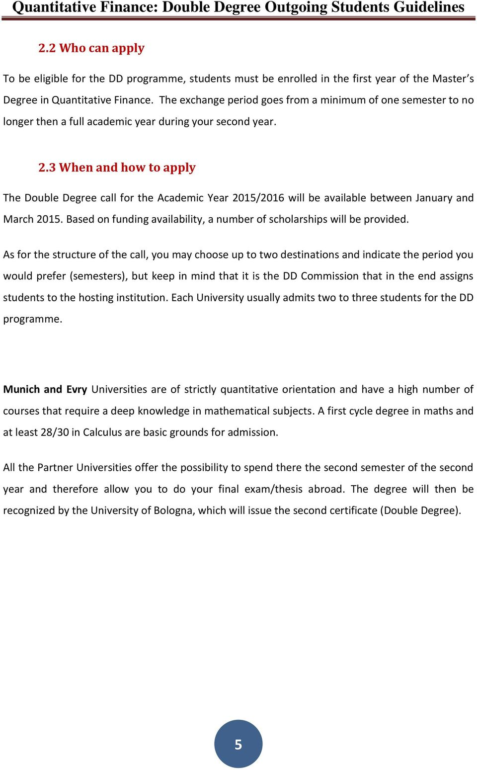 3 When and how to apply The Double Degree call for the Academic Year 2015/2016 will be available between January and March 2015.