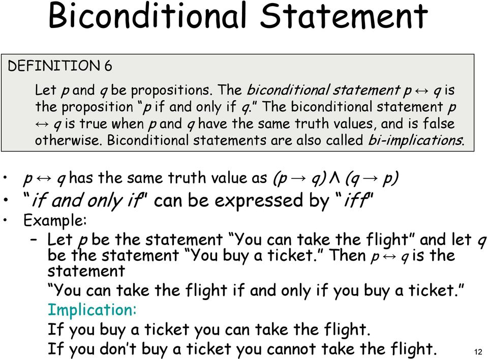 p q has the same truth value as (p q) Λ (q p) if and only if can be expressed by iff Example: Let p be the statement You can take the flight and let q be the statement