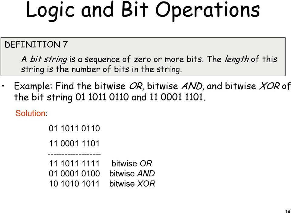 Example: ind the bitwise OR, bitwise AND, and bitwise XOR of the bit string 01 1011 0110 and 11