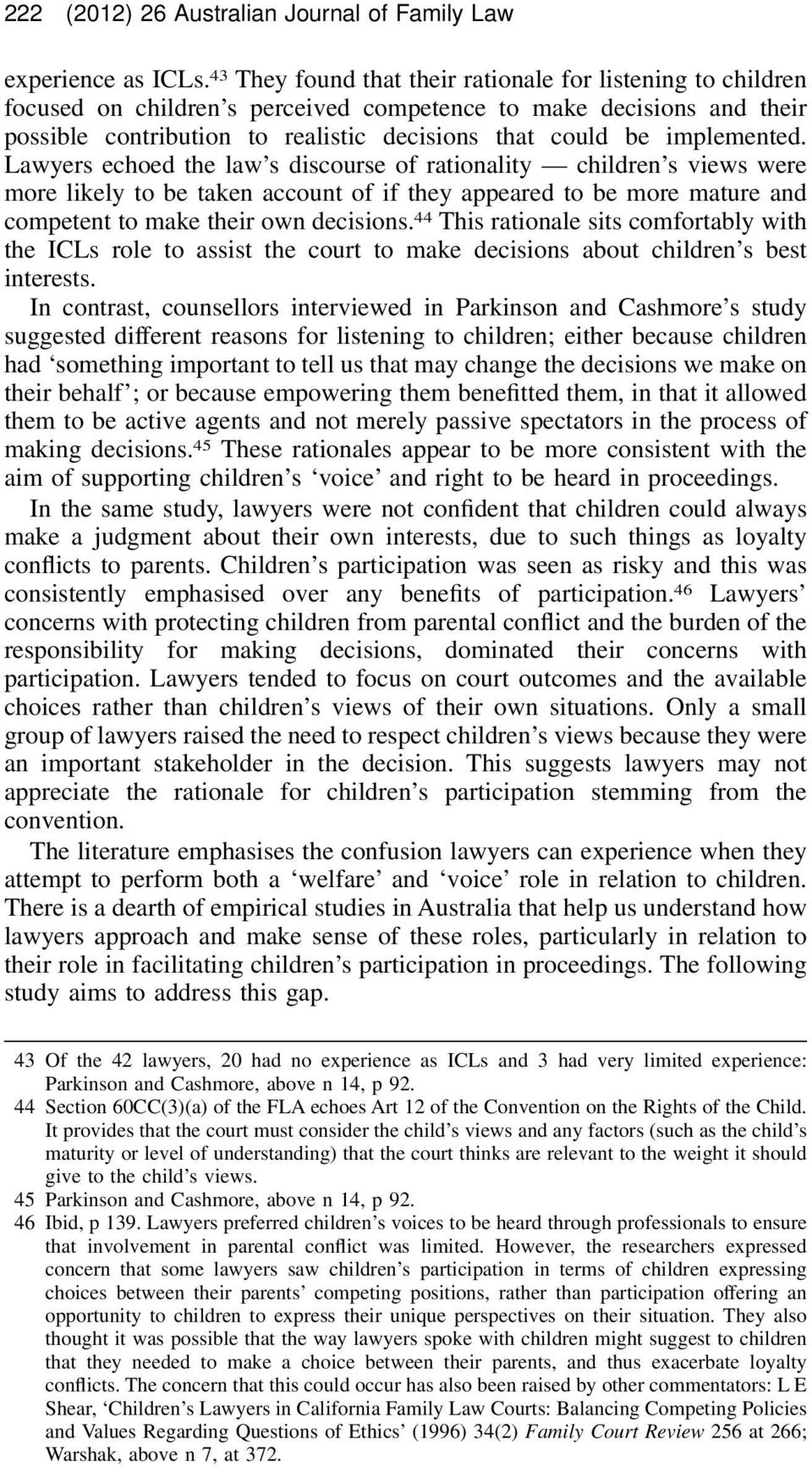 implemented. Lawyers echoed the law s discourse of rationality children s views were more likely to be taken account of if they appeared to be more mature and competent to make their own decisions.