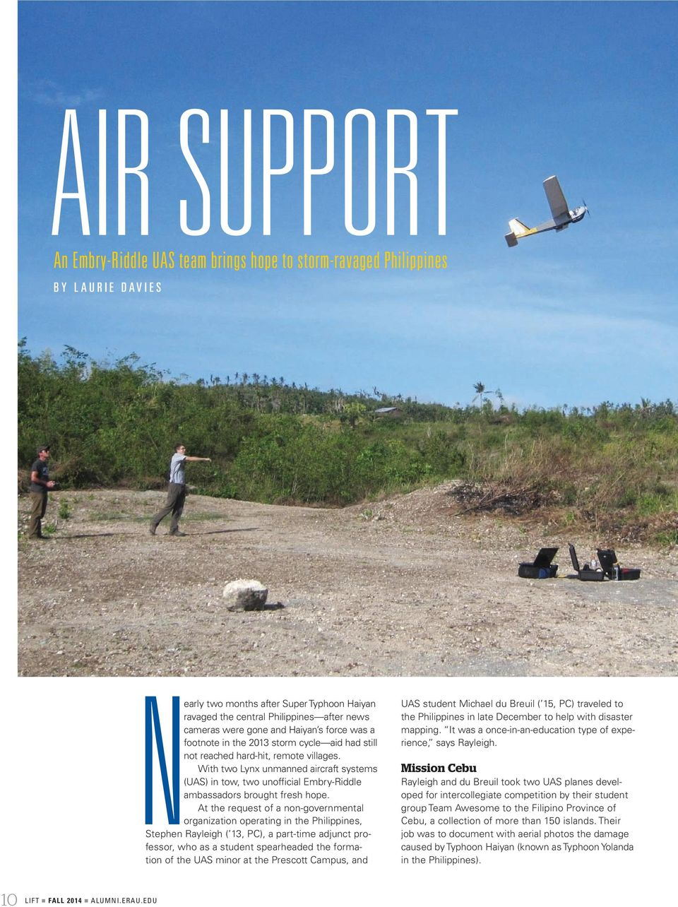With two Lynx unmanned aircraft systems (UAS) in tow, two unofficial Embry-Riddle ambassadors brought fresh hope.