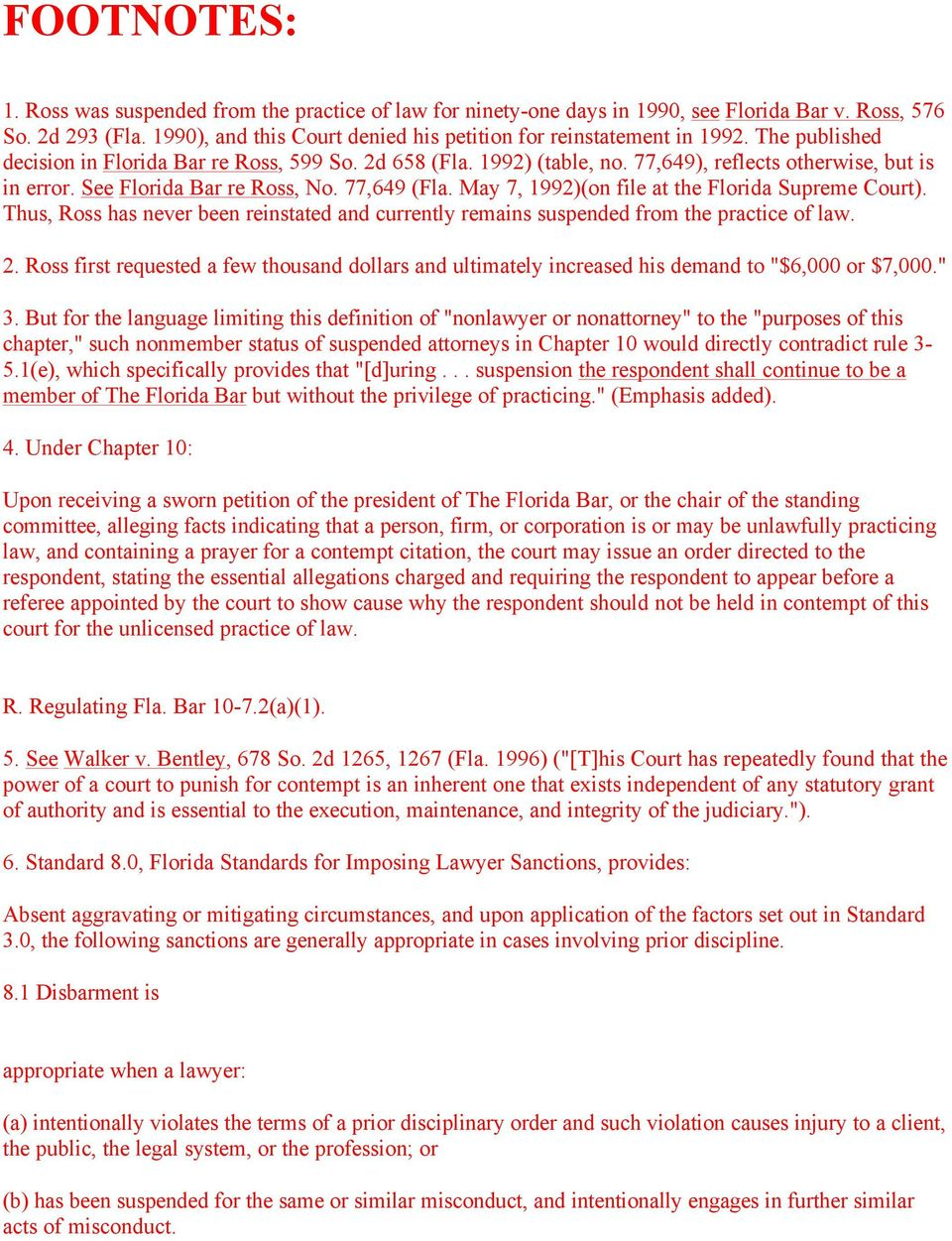 See Florida Bar re Ross, No. 77,649 (Fla. May 7, 1992)(on file at the Florida Supreme Court). Thus, Ross has never been reinstated and currently remains suspended from the practice of law. 2.