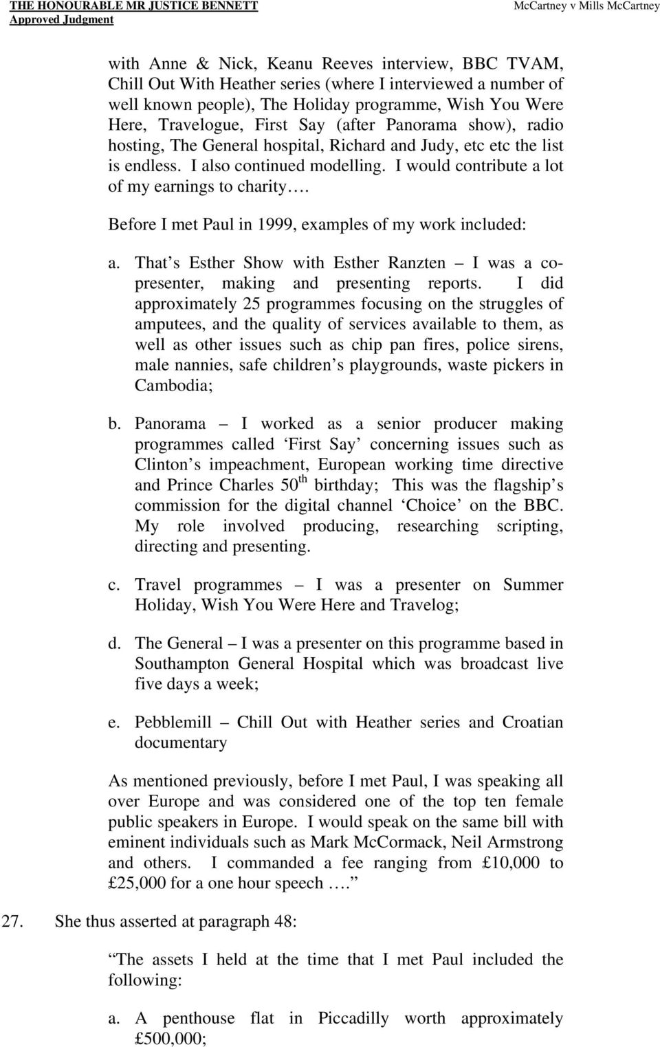 Before I met Paul in 1999, examples of my work included: a. That s Esther Show with Esther Ranzten I was a copresenter, making and presenting reports.