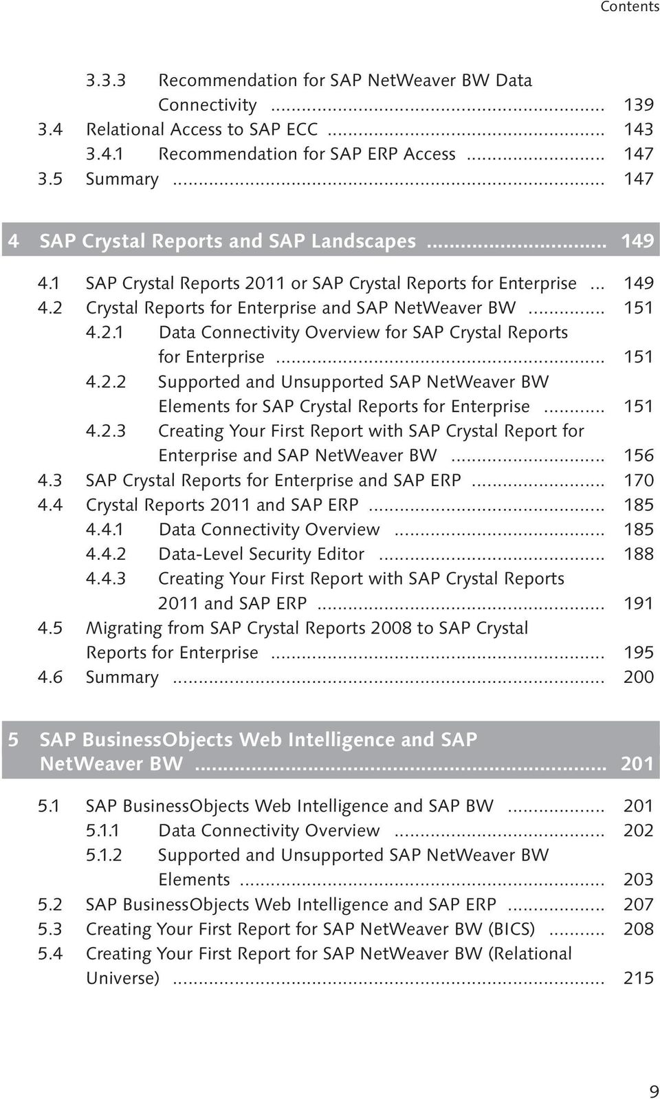 .. 151 4.2.2 Supported and Unsupported SAP NetWeaver BW Elements for SAP Crystal Reports for Enterprise... 151 4.2.3 Creating Your First Report with SAP Crystal Report for Enterprise and SAP NetWeaver BW.