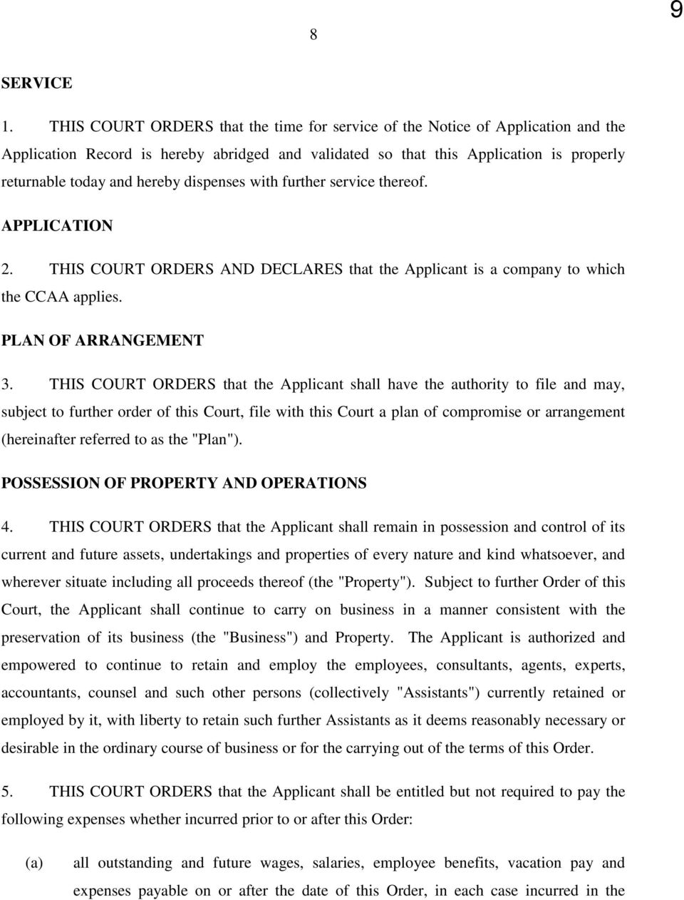 dispenses with further service thereof. APPLICATION 2. THIS COURT ORDERS AND DECLARES that the Applicant is a company to which the CCAA applies. PLAN OF ARRANGEMENT 3.