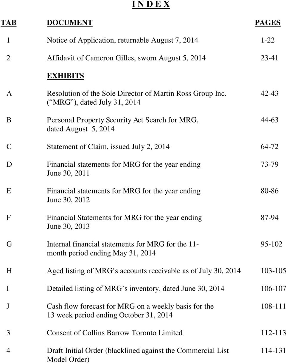 42-43 ( MRG ), dated July 31, 2014 B Personal Property Security Act Search for MRG, 44-63 dated August 5, 2014 C Statement of Claim, issued July 2, 2014 64-72 D Financial statements for MRG for the