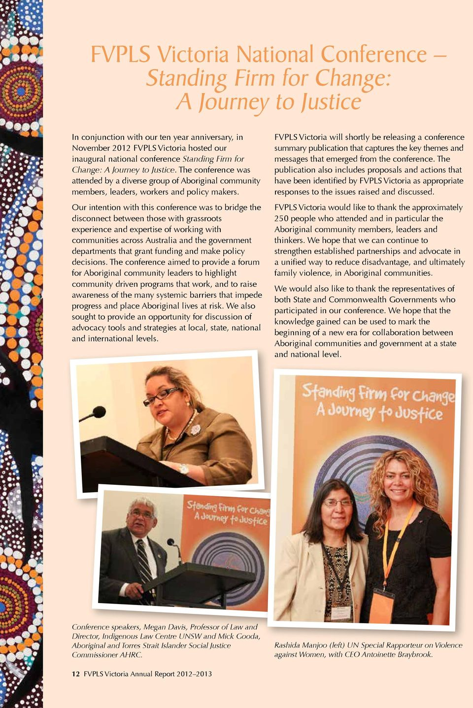 Our intention with this conference was to bridge the disconnect between those with grassroots experience and expertise of working with communities across Australia and the government departments that